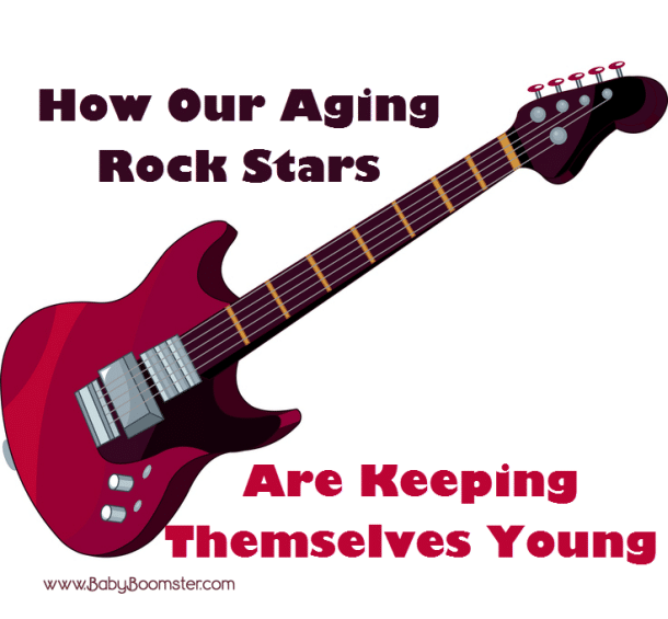 How Our Aging Rock stars are Keeping Themselves Young