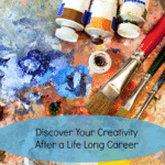 Discover your creativity after a lifelong career