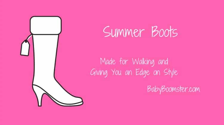 Summer Boots – Made for Walking and Giving You an Edge on Style
