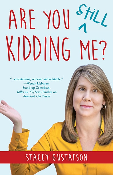 Are You Still Kidding Me is a new #book by author Stacy Gustafson #midlife #over50 #funny