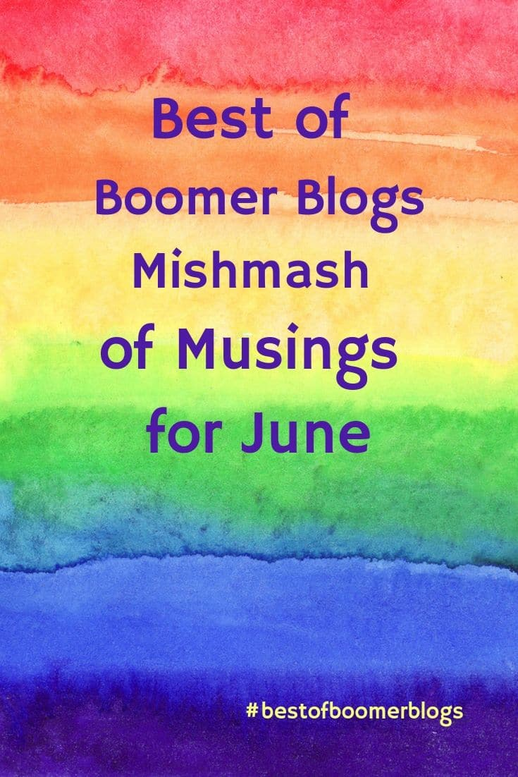 Best of Boomer Blogs - Mishmash of Musings for June #babyBoomers #babyboomer #retirement #reinvention #blogs #over65