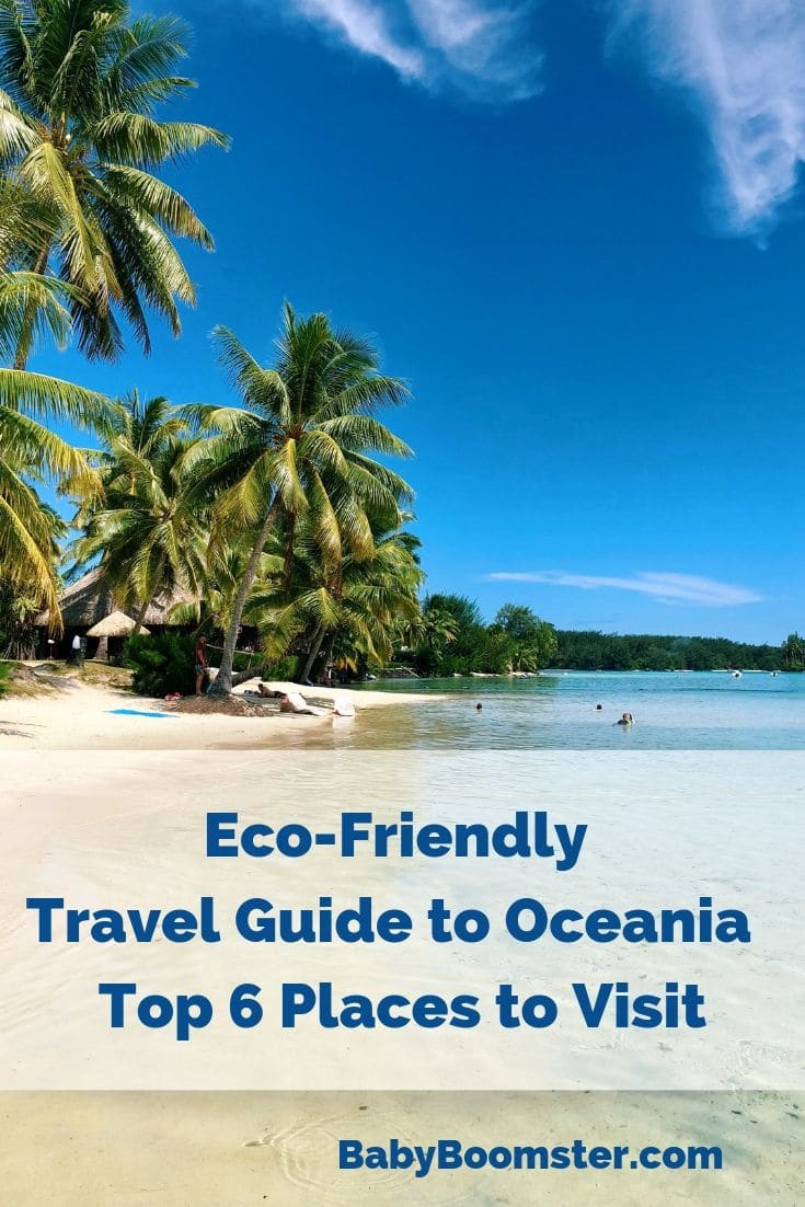Eco-Friendly Travel Guide to Oceania Top 6 Places to Visit including Daintree Rainforest, Fiji, Moorea, New Zealand, Vanuatu and more #Oceania #travelguide #downunder #NewZealand #Australia #Polynesia