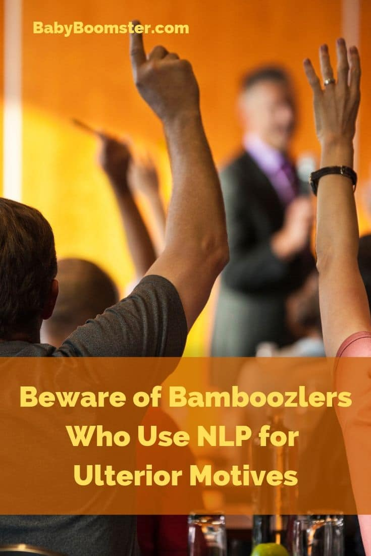 Beware of Bamboozlers who use NLP for ulterior motives - They target people over 50 who have income.