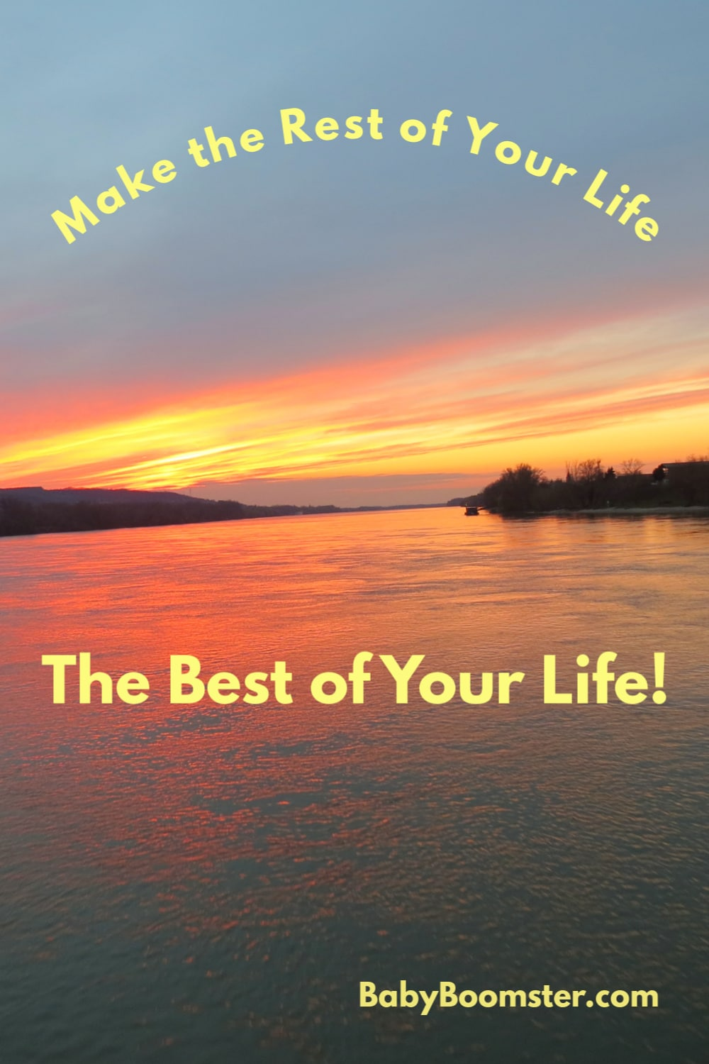 Make the rest of your life, the best of your life - a mantra for Baby Boomers