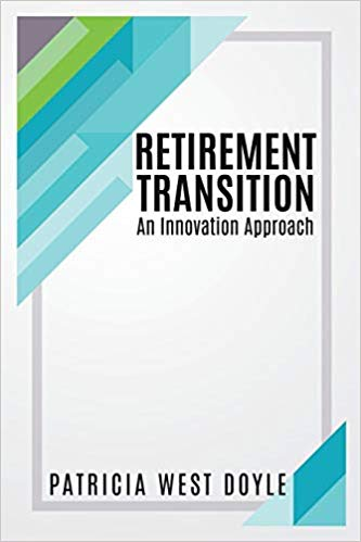Retirement Transition – An Innovation Approach - book by Patricia West Doyle - How to create your retirement lifestyle
