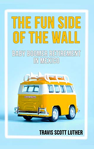 The fun side of the wall - a book about moving to Mexico