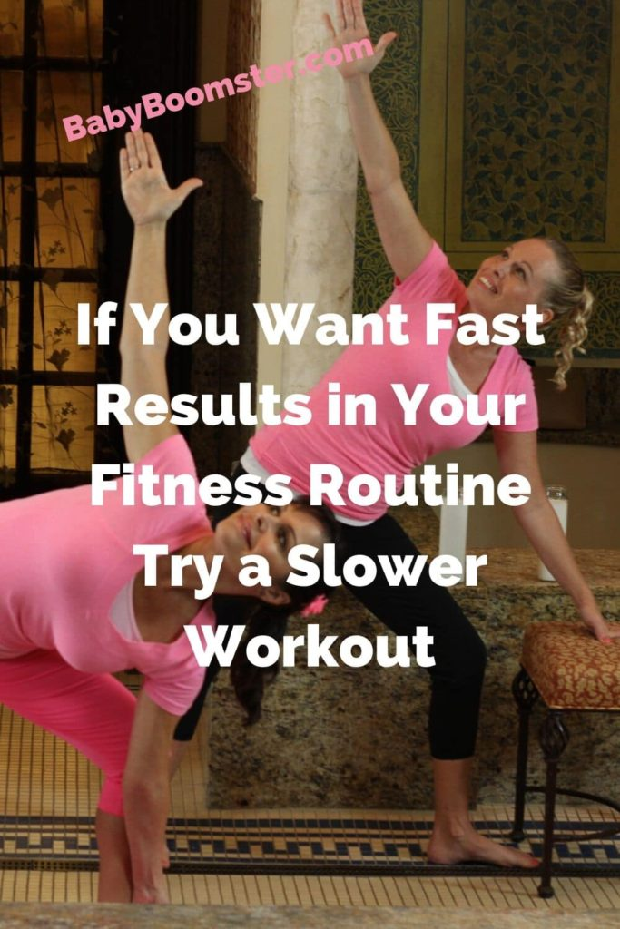 A slower workout will give you faster fitness results especially if you are over 50