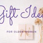 Gift Ideas for Older Women